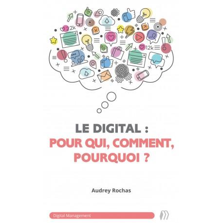 Le digital : pour qui, comment, pourquoi ?